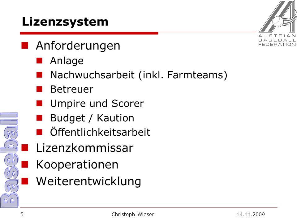 Christoph Wieser 14.11.20095 Lizenzsystem Anforderungen Anlage Nachwuchsarbeit (inkl.