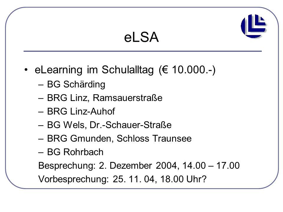 eLSA eLearning im Schulalltag (€ 10.000.-) –BG Schärding –BRG Linz, Ramsauerstraße –BRG Linz-Auhof –BG Wels, Dr.-Schauer-Straße –BRG Gmunden, Schloss