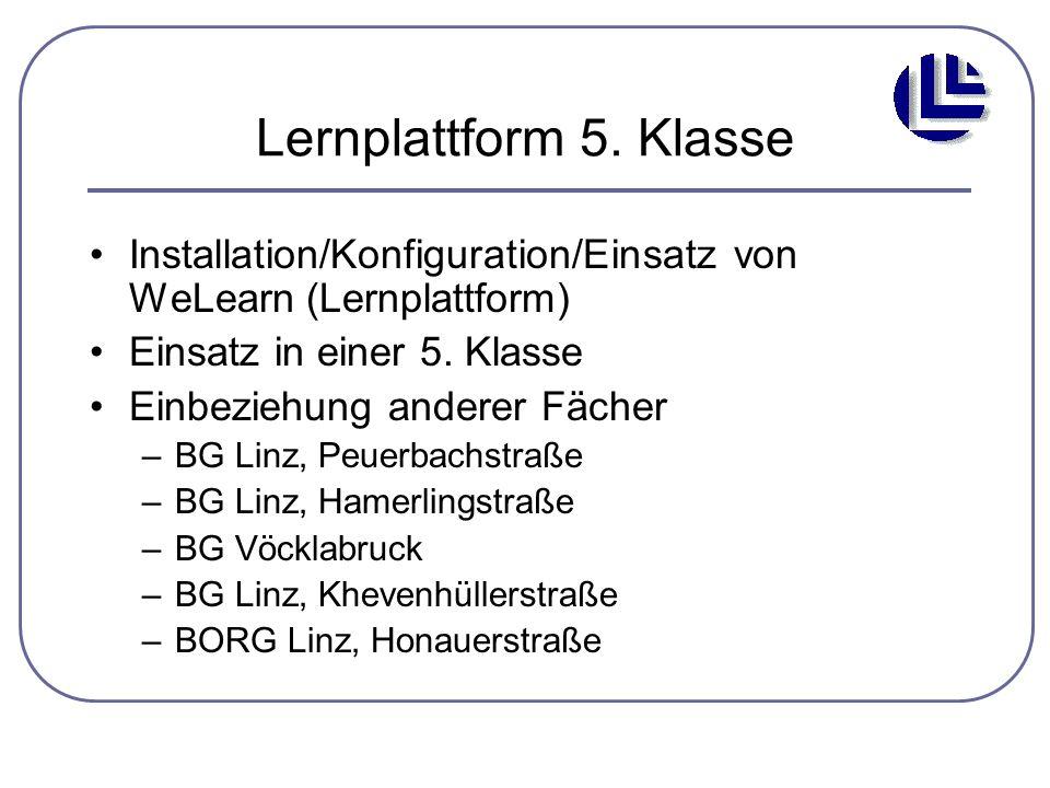Lernplattform 5. Klasse Installation/Konfiguration/Einsatz von WeLearn (Lernplattform) Einsatz in einer 5. Klasse Einbeziehung anderer Fächer –BG Linz
