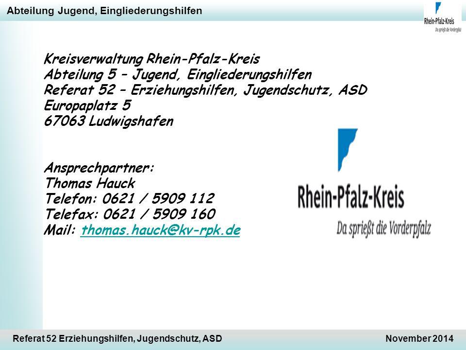 Abteilung Jugend, Eingliederungshilfen Referat 52 Erziehungshilfen, Jugendschutz, ASDNovember 2014 Kreisverwaltung Rhein-Pfalz-Kreis Abteilung 5 – Jug