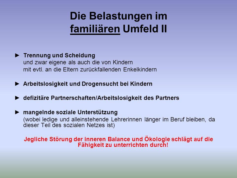 Die Belastungen im familiären Umfeld II ►Trennung und Scheidung und zwar eigene als auch die von Kindern mit evtl.