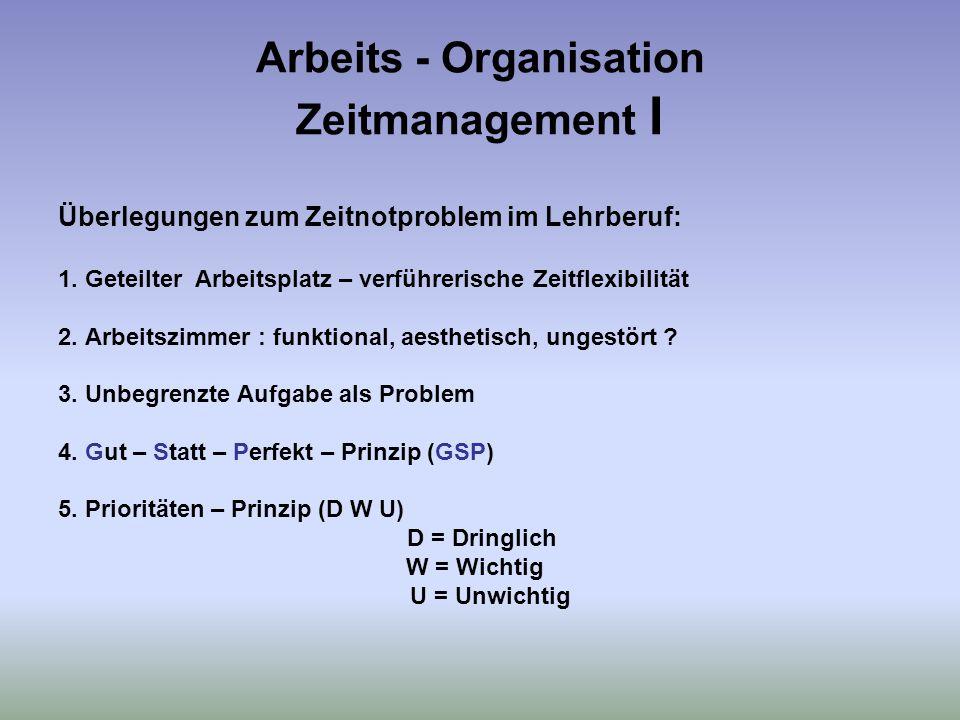 Arbeits - Organisation Zeitmanagement I Überlegungen zum Zeitnotproblem im Lehrberuf: 1.