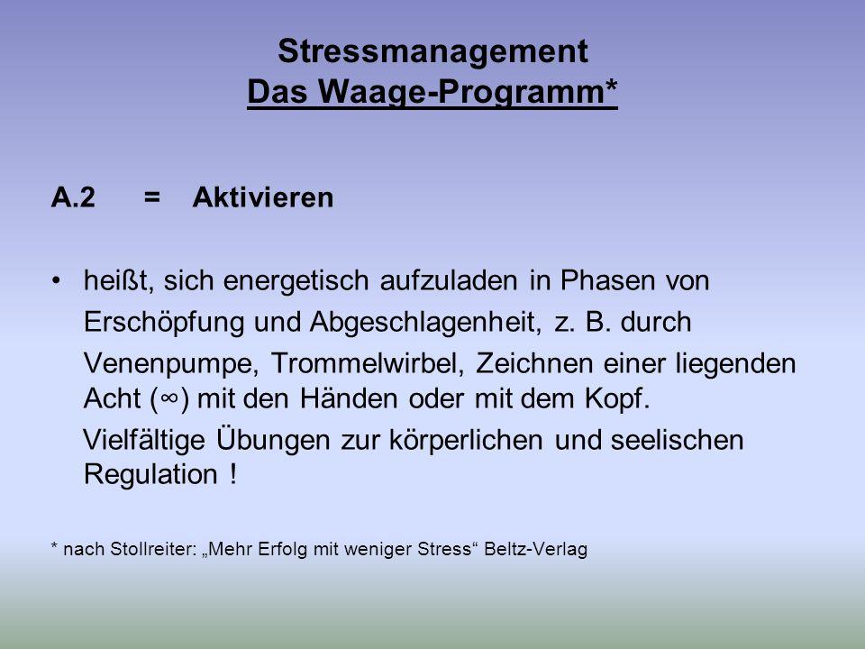 Stressmanagement Das Waage-Programm* A.2 = Aktivieren heißt, sich energetisch aufzuladen in Phasen von Erschöpfung und Abgeschlagenheit, z.