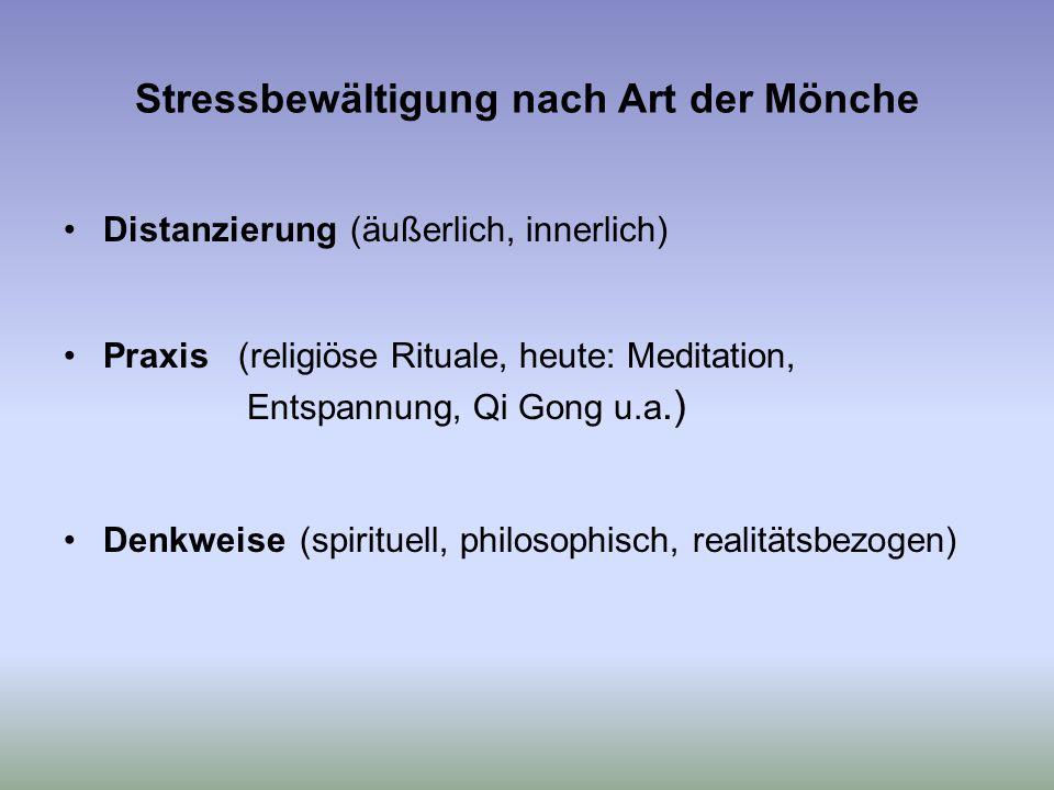 Stressbewältigung nach Art der Mönche Distanzierung (äußerlich, innerlich) Praxis (religiöse Rituale, heute: Meditation, Entspannung, Qi Gong u.a.) Denkweise (spirituell, philosophisch, realitätsbezogen)