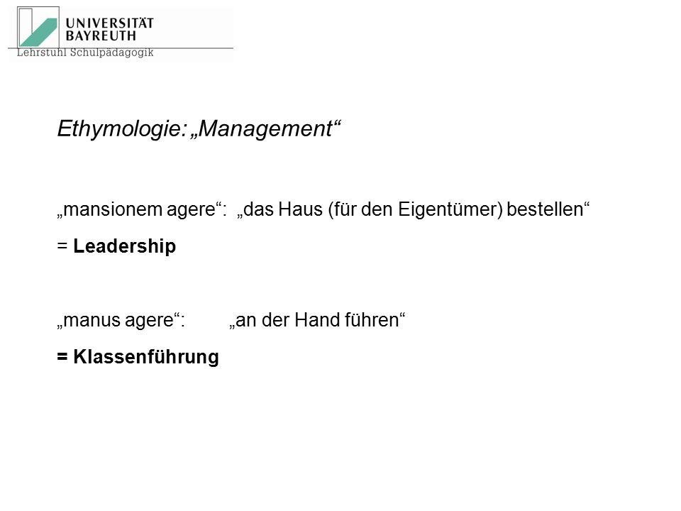 """Ethymologie:""""Management"""" """"mansionem agere"""": """"das Haus (für den Eigentümer) bestellen"""" = Leadership """"manus agere"""": """"an der Hand führen"""" = Klassenführun"""