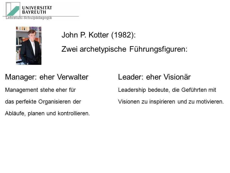John P. Kotter (1982): Zwei archetypische Führungsfiguren: Manager: eher VerwalterLeader: eher Visionär Management stehe eher für Leadership bedeute,