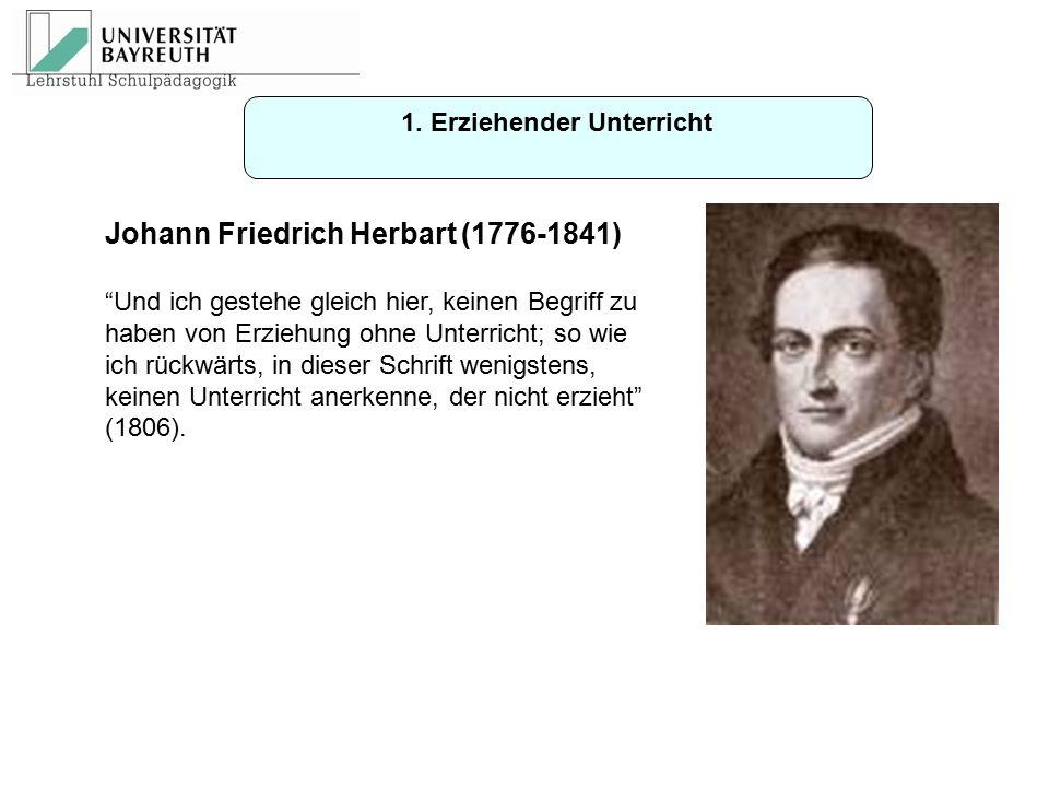 """Johann Friedrich Herbart (1776-1841) """"Und ich gestehe gleich hier, keinen Begriff zu haben von Erziehung ohne Unterricht; so wie ich rückwärts, in die"""