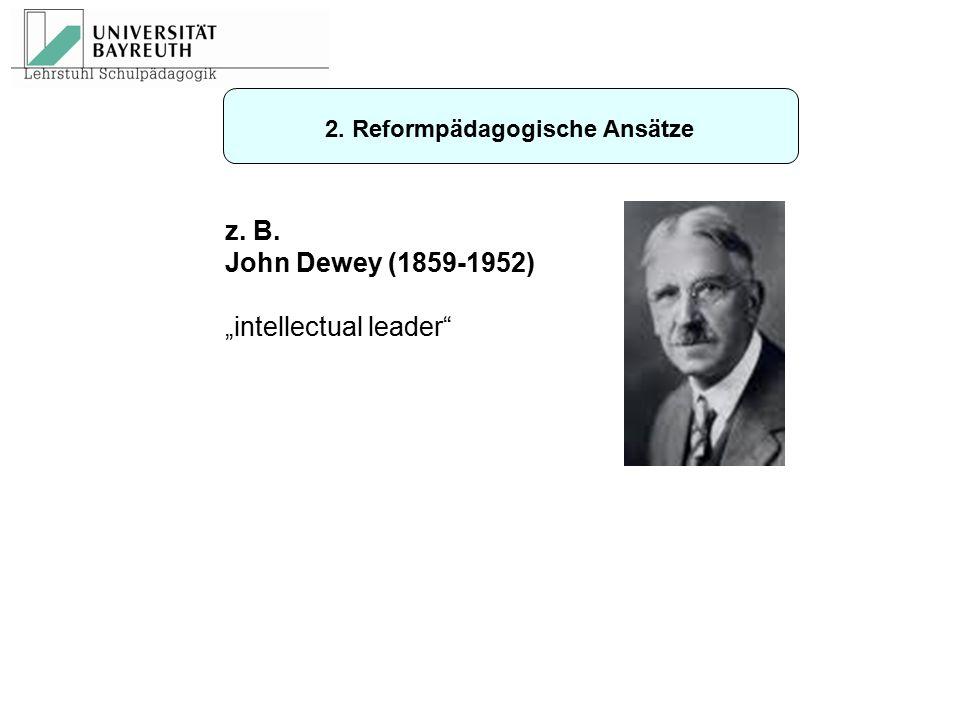 """z. B. John Dewey (1859-1952) """"intellectual leader"""" 2. Reformpädagogische Ansätze"""