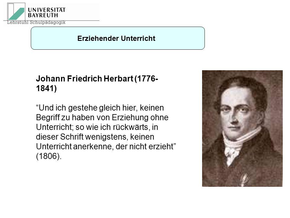 """Johann Friedrich Herbart (1776- 1841) """"Und ich gestehe gleich hier, keinen Begriff zu haben von Erziehung ohne Unterricht; so wie ich rückwärts, in di"""