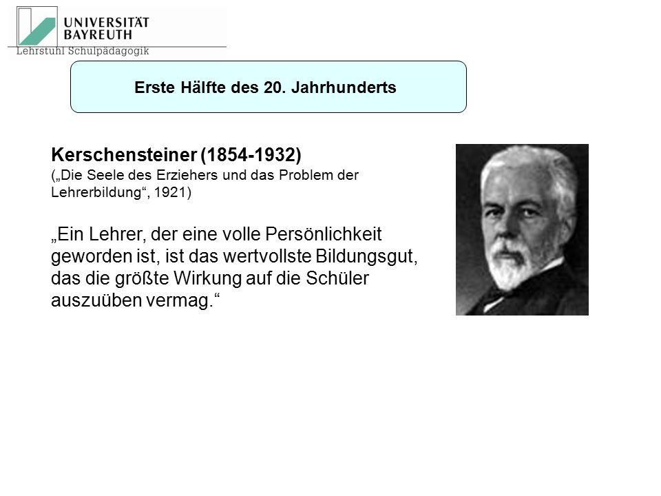 """Kerschensteiner (1854-1932) (""""Die Seele des Erziehers und das Problem der Lehrerbildung"""", 1921) """"Ein Lehrer, der eine volle Persönlichkeit geworden is"""