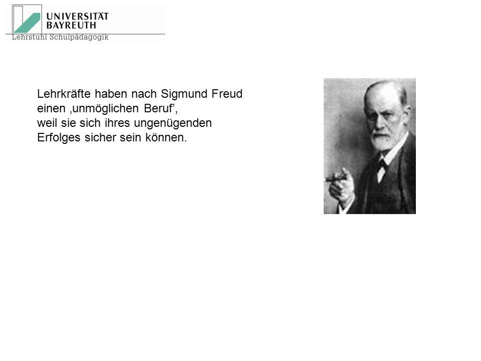 Lehrkräfte haben nach Sigmund Freud einen 'unmöglichen Beruf', weil sie sich ihres ungenügenden Erfolges sicher sein können.