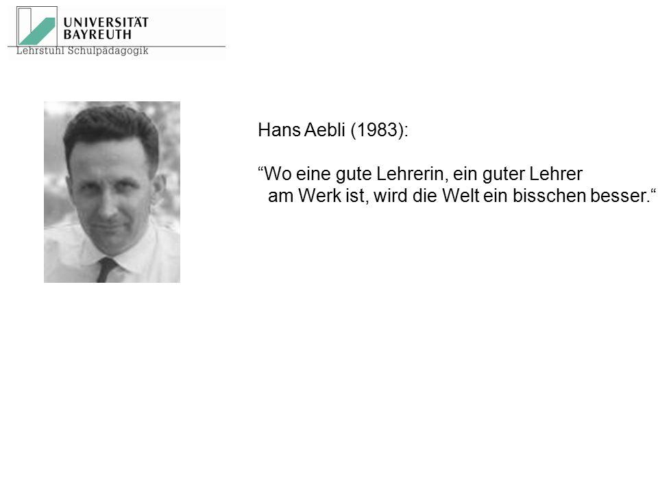 """Hans Aebli (1983): """"Wo eine gute Lehrerin, ein guter Lehrer am Werk ist, wird die Welt ein bisschen besser."""""""