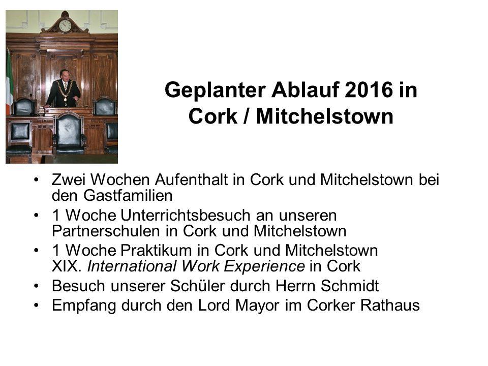 Geplanter Ablauf 2016 in Cork / Mitchelstown Zwei Wochen Aufenthalt in Cork und Mitchelstown bei den Gastfamilien 1 Woche Unterrichtsbesuch an unseren