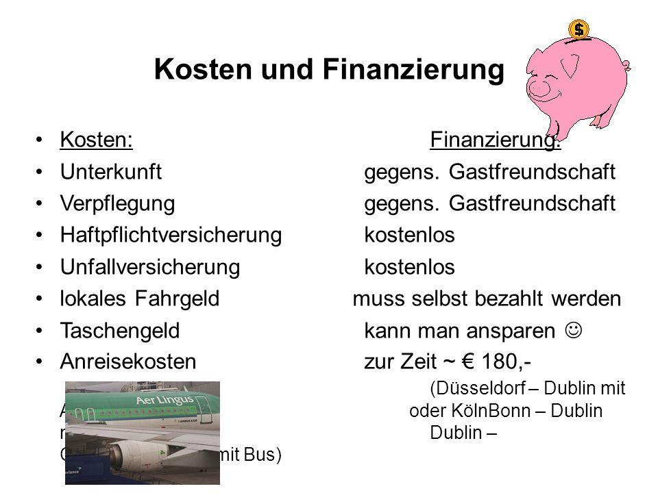 Kosten und Finanzierung Kosten:Finanzierung: Unterkunft gegens. Gastfreundschaft Verpflegung gegens. Gastfreundschaft Haftpflichtversicherung kostenlo