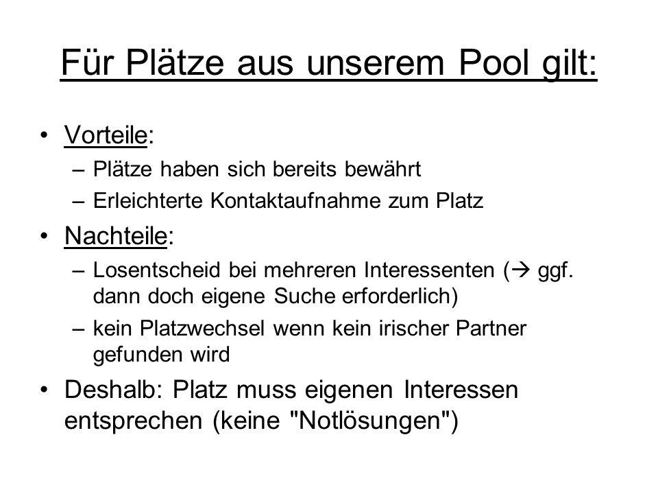 Für Plätze aus unserem Pool gilt: Vorteile: –Plätze haben sich bereits bewährt –Erleichterte Kontaktaufnahme zum Platz Nachteile: –Losentscheid bei me