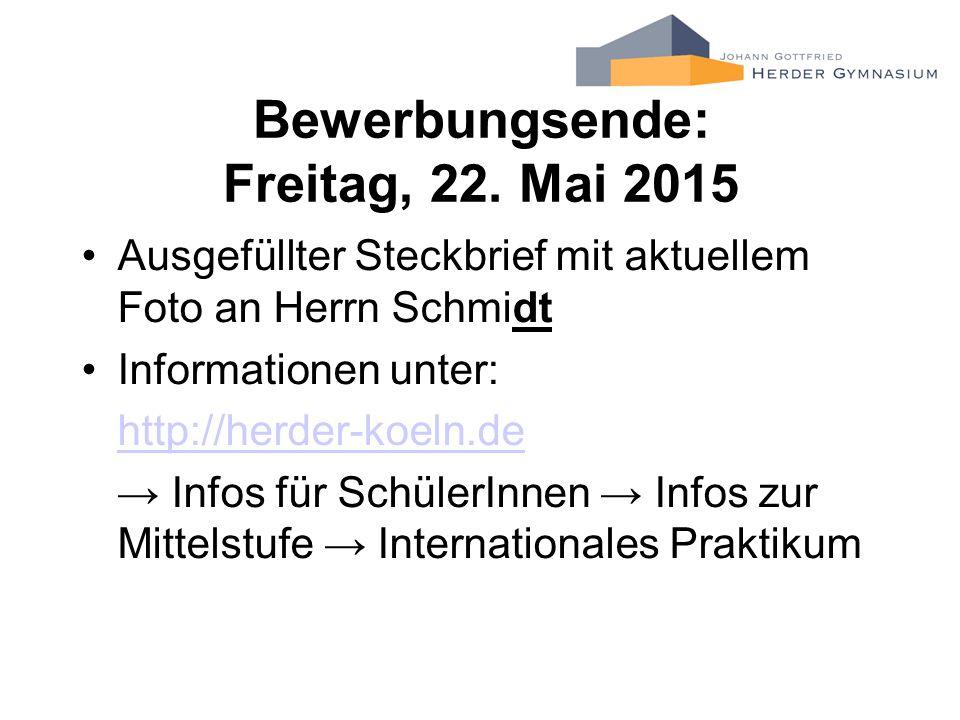 Bewerbungsende: Freitag, 22. Mai 2015 Ausgefüllter Steckbrief mit aktuellem Foto an Herrn Schmidt Informationen unter: http://herder-koeln.de → Infos