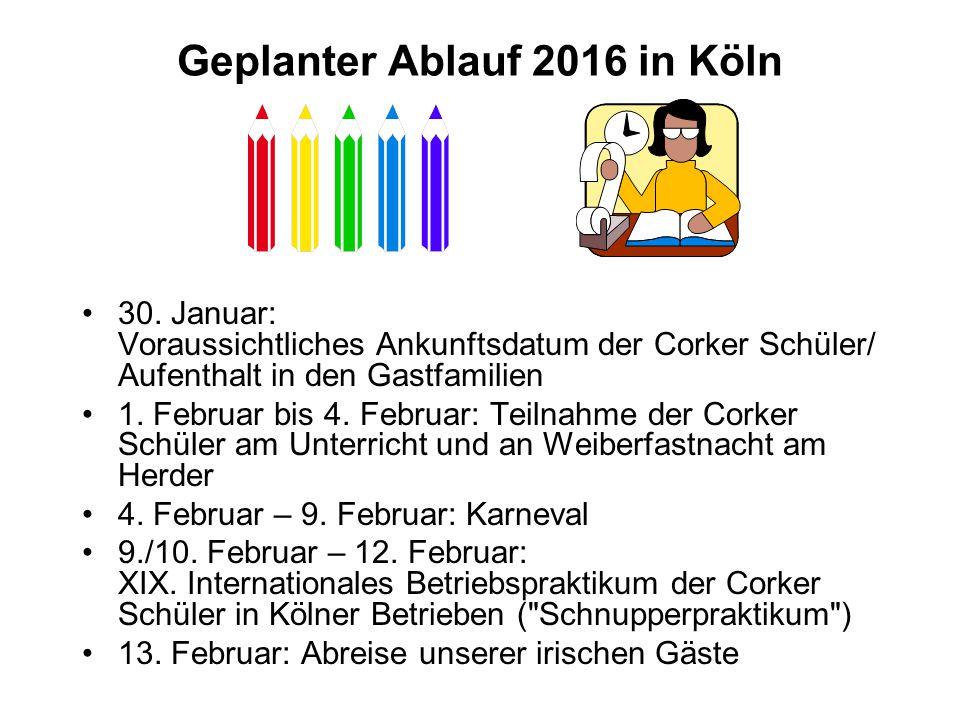 Geplanter Ablauf 2016 in Köln 30. Januar: Voraussichtliches Ankunftsdatum der Corker Schüler/ Aufenthalt in den Gastfamilien 1. Februar bis 4. Februar