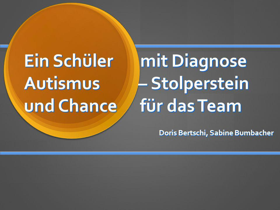 Ein Schüler mit Diagnose Autismus – Stolperstein und Chance für das Team Doris Bertschi, Sabine Bumbacher