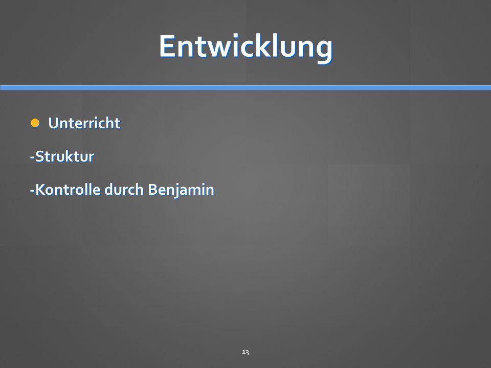 Entwicklung Unterricht Unterricht-Struktur -Kontrolle durch Benjamin 13