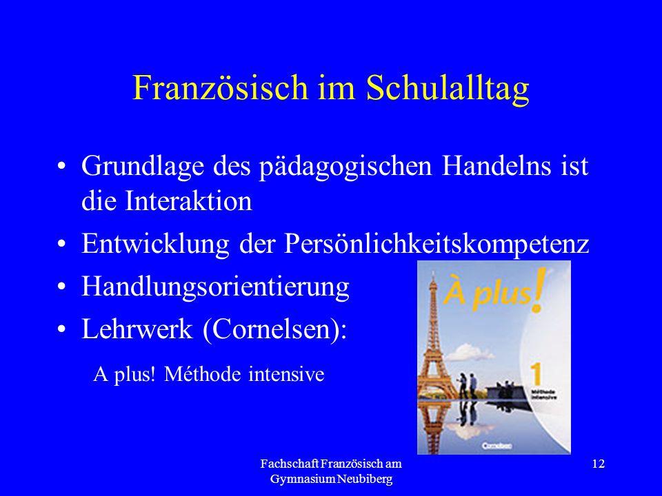 Fachschaft Französisch am Gymnasium Neubiberg 12 Französisch im Schulalltag Grundlage des pädagogischen Handelns ist die Interaktion Entwicklung der P