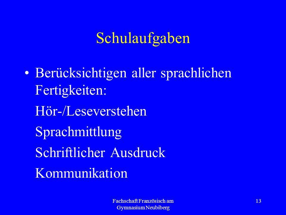 Fachschaft Französisch am Gymnasium Neubiberg 13 Schulaufgaben Berücksichtigen aller sprachlichen Fertigkeiten: Hör-/Leseverstehen Sprachmittlung Schr