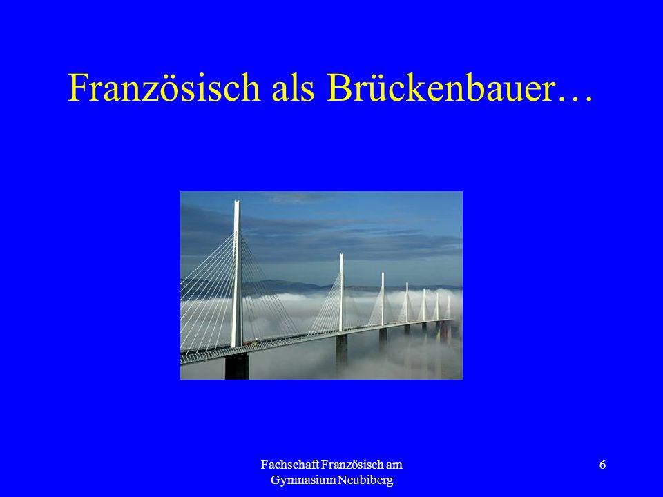 Fachschaft Französisch am Gymnasium Neubiberg 6 Französisch als Brückenbauer…