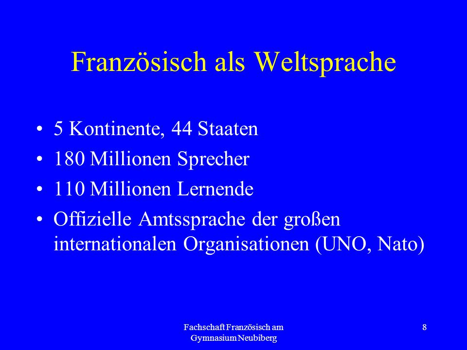 Fachschaft Französisch am Gymnasium Neubiberg 8 Französisch als Weltsprache 5 Kontinente, 44 Staaten 180 Millionen Sprecher 110 Millionen Lernende Off