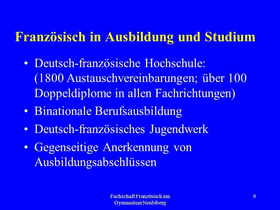 Fachschaft Französisch am Gymnasium Neubiberg 9 Französisch in Ausbildung und Studium Deutsch-französische Hochschule: (1800 Austauschvereinbarungen;