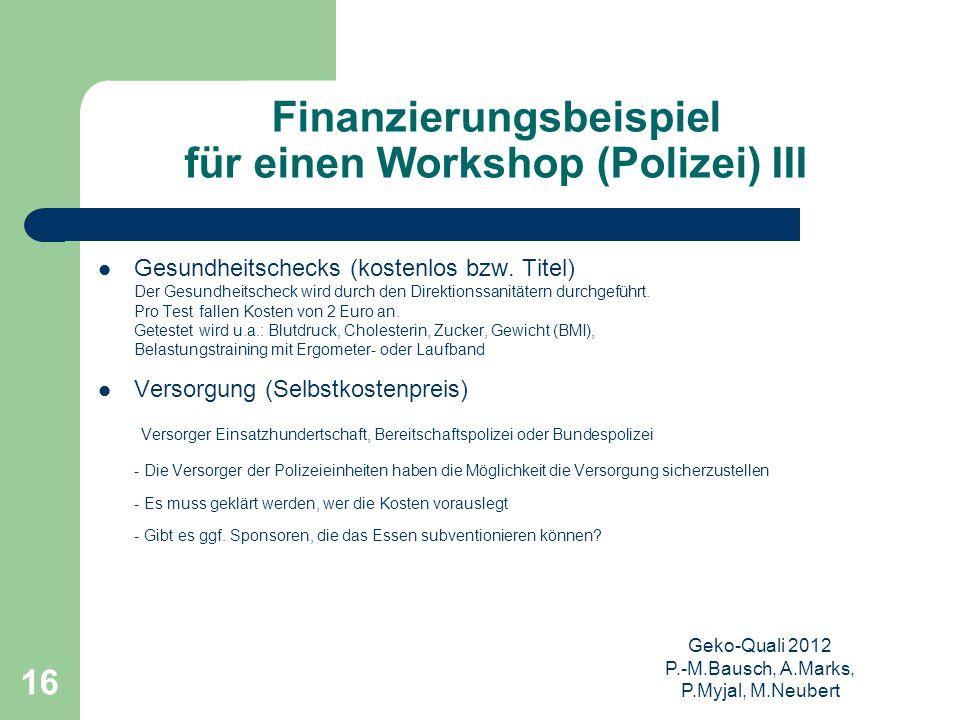 Geko-Quali 2012 P.-M.Bausch, A.Marks, P.Myjal, M.Neubert 16 Finanzierungsbeispiel für einen Workshop (Polizei) III Gesundheitschecks (kostenlos bzw. T