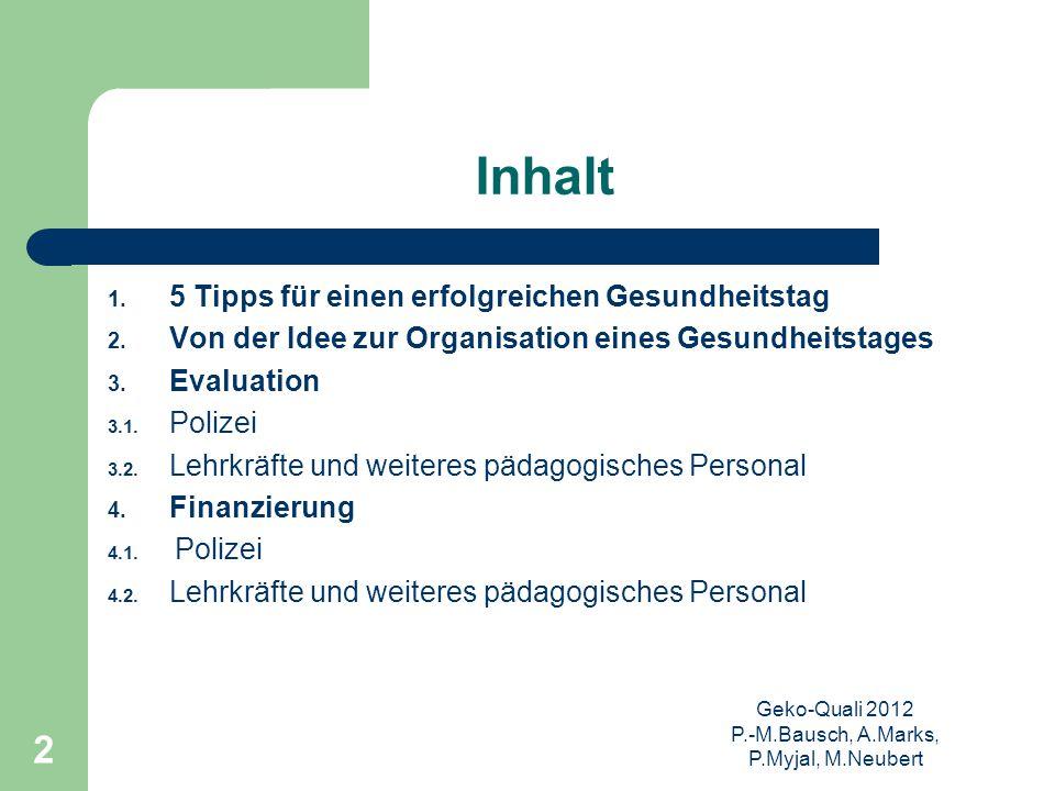 Geko-Quali 2012 P.-M.Bausch, A.Marks, P.Myjal, M.Neubert 2 Inhalt 1. 5 Tipps für einen erfolgreichen Gesundheitstag 2. Von der Idee zur Organisation e