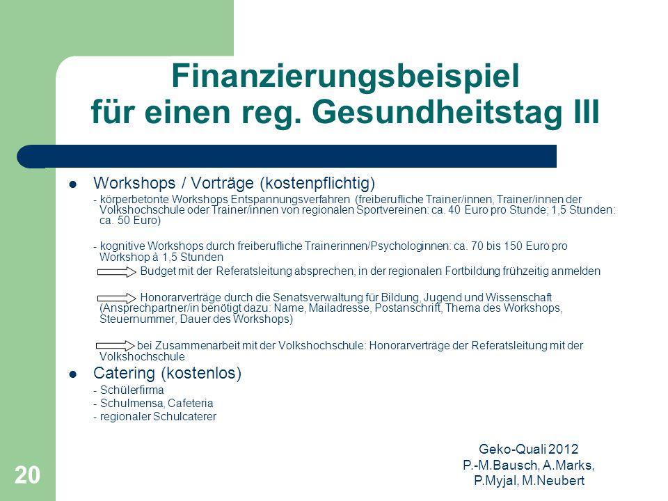 Geko-Quali 2012 P.-M.Bausch, A.Marks, P.Myjal, M.Neubert 20 Finanzierungsbeispiel für einen reg. Gesundheitstag III Workshops / Vorträge (kostenpflich
