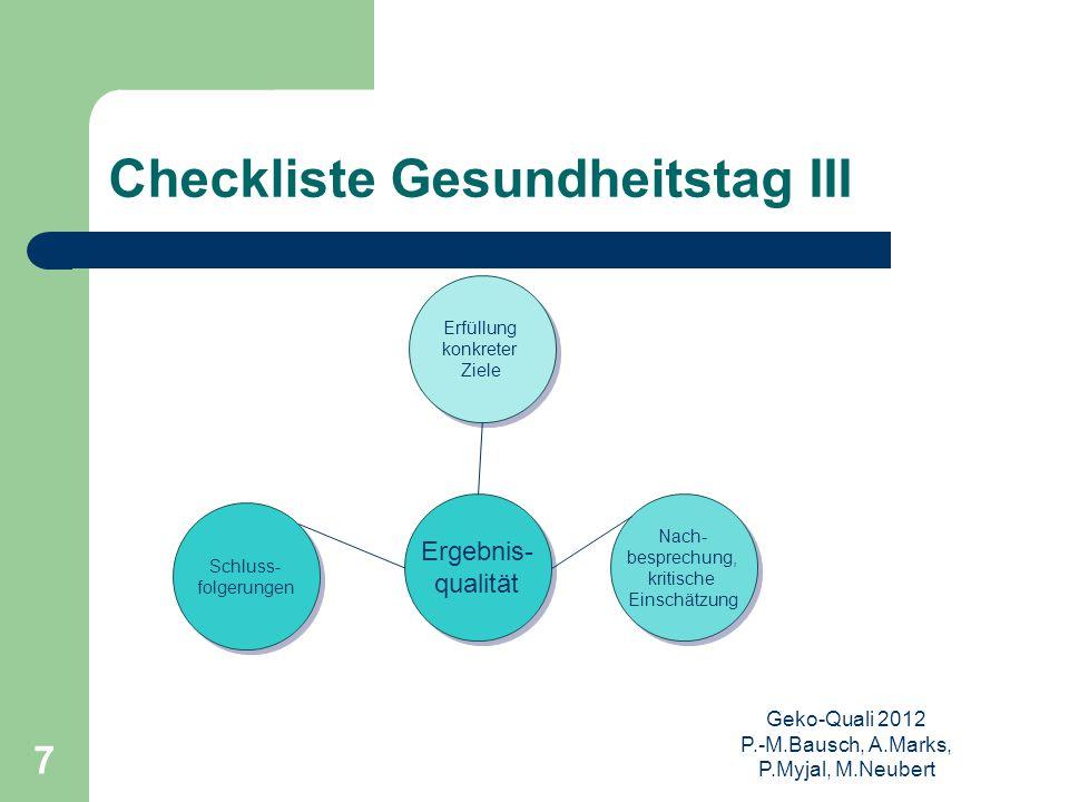 Geko-Quali 2012 P.-M.Bausch, A.Marks, P.Myjal, M.Neubert 7 Checkliste Gesundheitstag III Ergebnis- qualität Ergebnis- qualität Erfüllung konkreter Zie