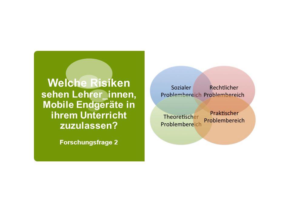 Welche Risiken sehen Lehrer_innen, Mobile Endgeräte in ihrem Unterricht zuzulassen? Forschungsfrage 2