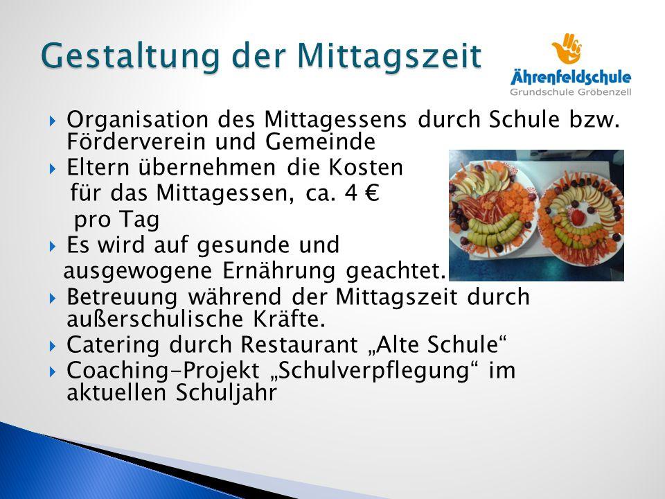  Organisation des Mittagessens durch Schule bzw. Förderverein und Gemeinde  Eltern übernehmen die Kosten für das Mittagessen, ca. 4 € pro Tag  Es w