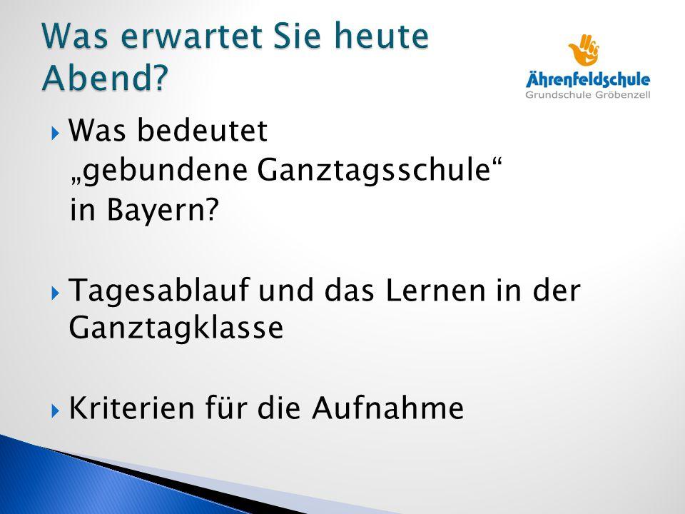 """ Was bedeutet """"gebundene Ganztagsschule"""" in Bayern?  Tagesablauf und das Lernen in der Ganztagklasse  Kriterien für die Aufnahme"""