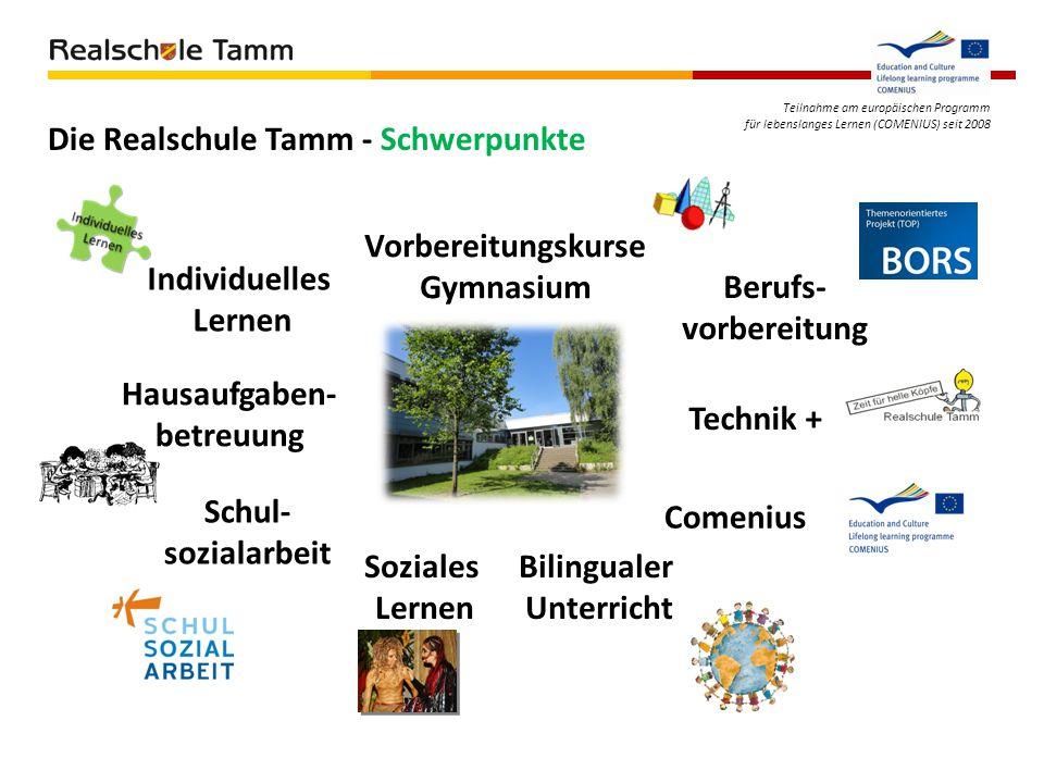 Teilnahme am europäischen Programm für lebenslanges Lernen (COMENIUS) seit 2008 Die Realschule Tamm - Schwerpunkte Individuelles Lernen Hausaufgaben-