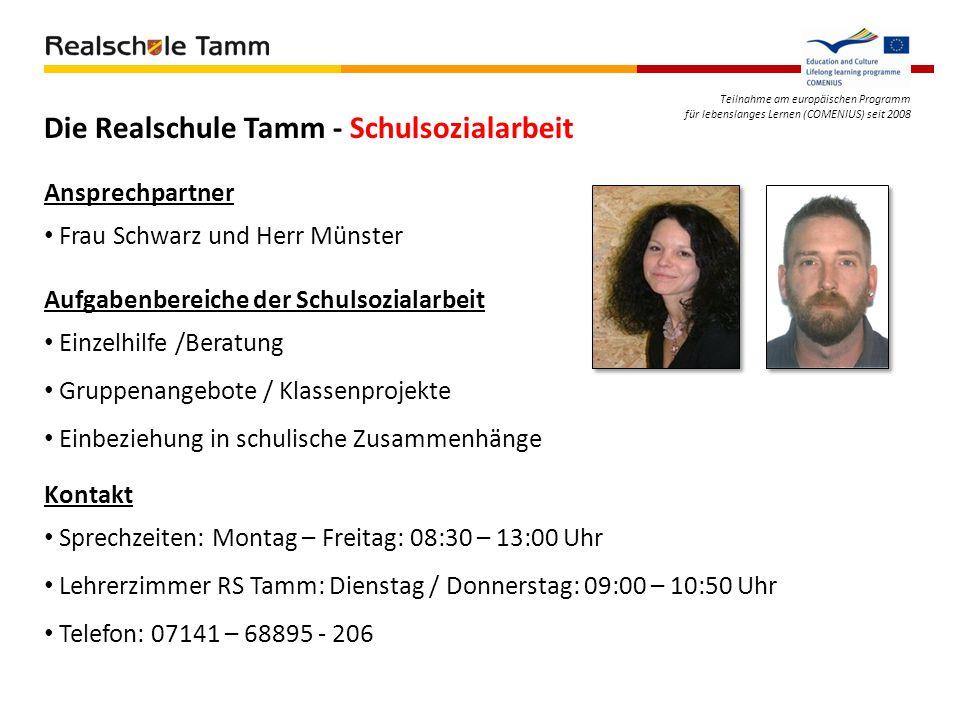 Teilnahme am europäischen Programm für lebenslanges Lernen (COMENIUS) seit 2008 Die Realschule Tamm - Schulsozialarbeit Ansprechpartner Frau Schwarz u