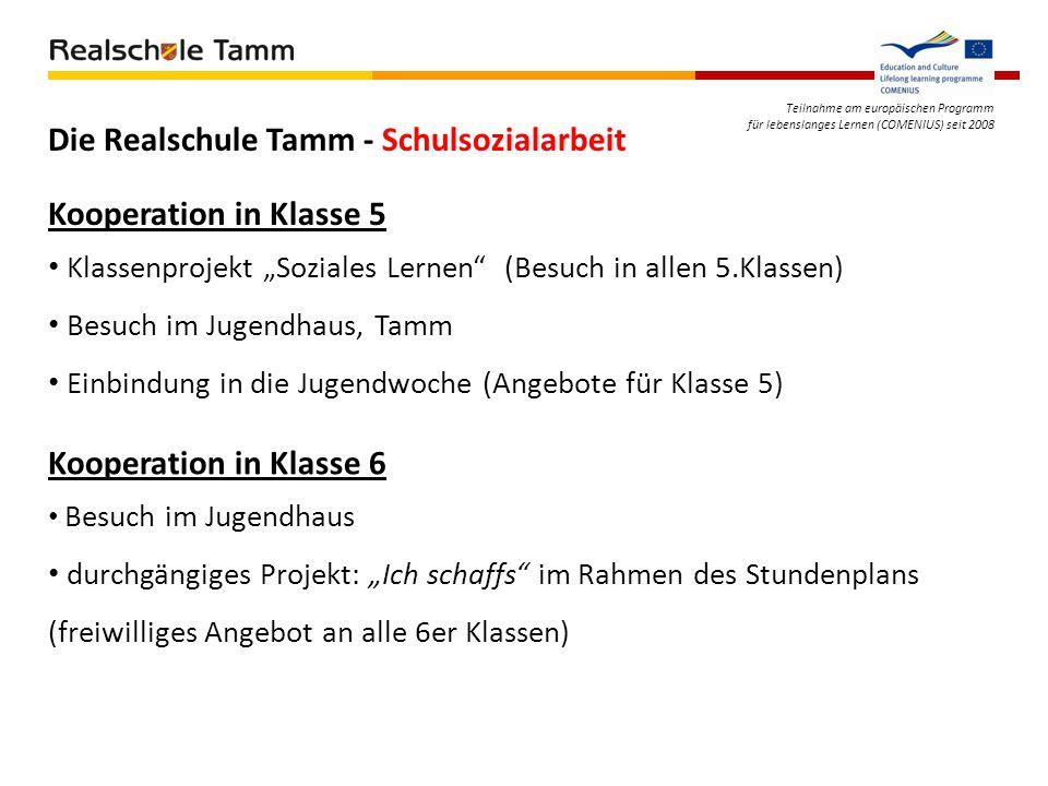 Teilnahme am europäischen Programm für lebenslanges Lernen (COMENIUS) seit 2008 Die Realschule Tamm - Schulsozialarbeit Kooperation in Klasse 5 Klasse