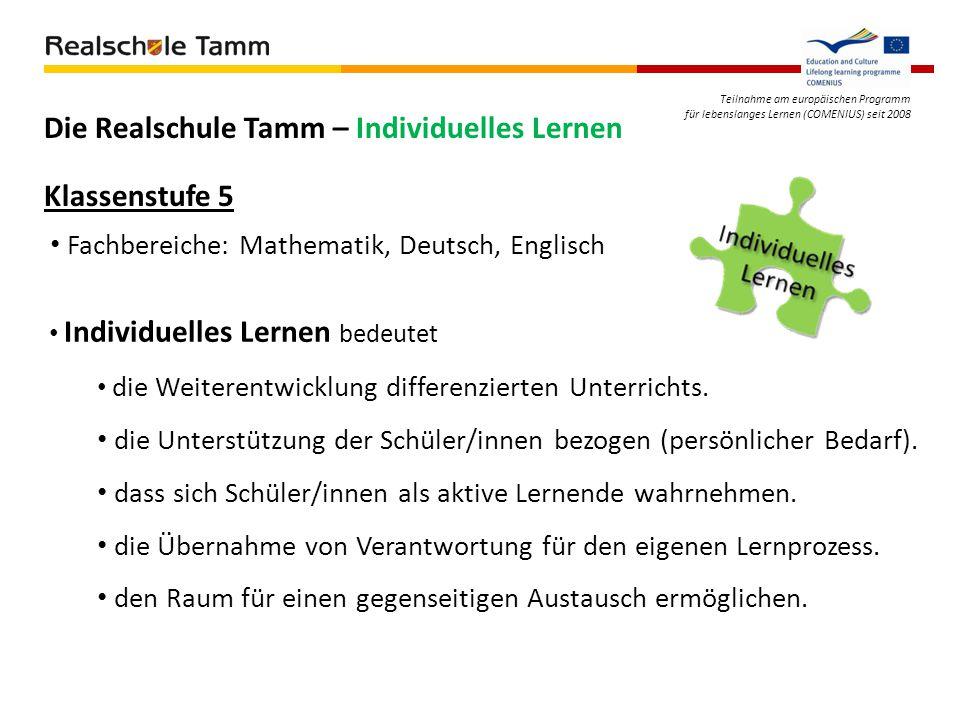 Teilnahme am europäischen Programm für lebenslanges Lernen (COMENIUS) seit 2008 Die Realschule Tamm – Individuelles Lernen Klassenstufe 5 Fachbereiche