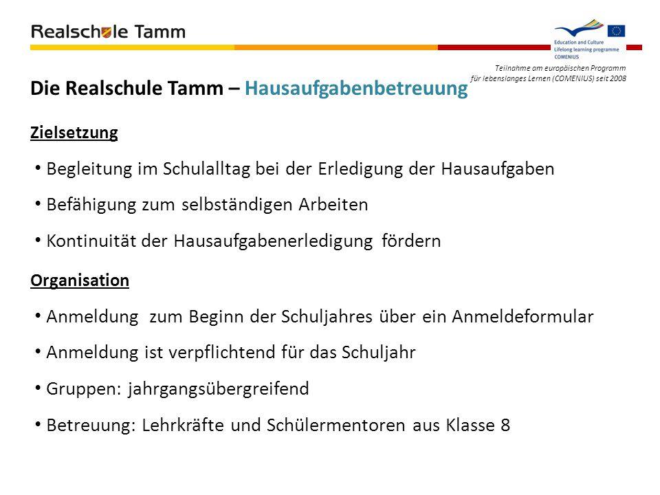 Teilnahme am europäischen Programm für lebenslanges Lernen (COMENIUS) seit 2008 Die Realschule Tamm – Hausaufgabenbetreuung Begleitung im Schulalltag