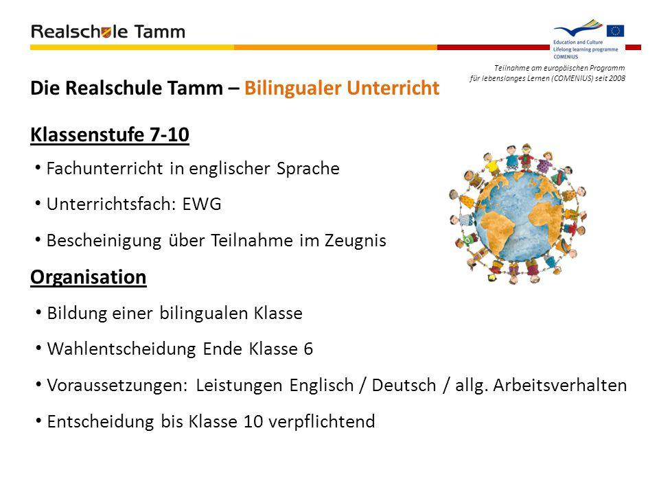 Teilnahme am europäischen Programm für lebenslanges Lernen (COMENIUS) seit 2008 Die Realschule Tamm – Bilingualer Unterricht Klassenstufe 7-10 Fachunt