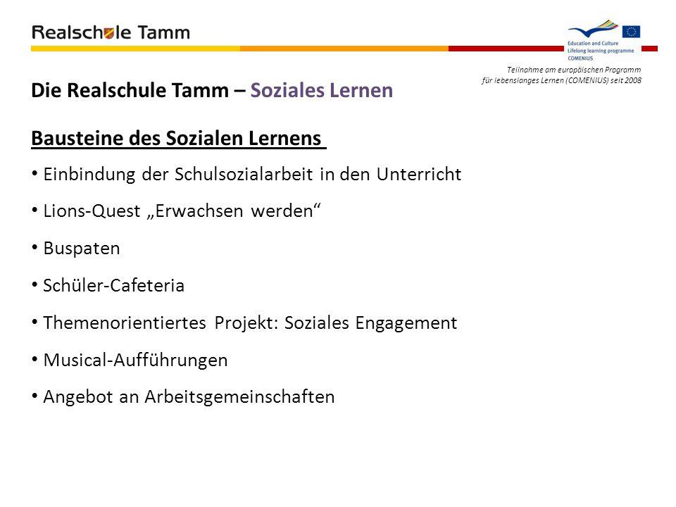 Teilnahme am europäischen Programm für lebenslanges Lernen (COMENIUS) seit 2008 Die Realschule Tamm – Soziales Lernen Einbindung der Schulsozialarbeit