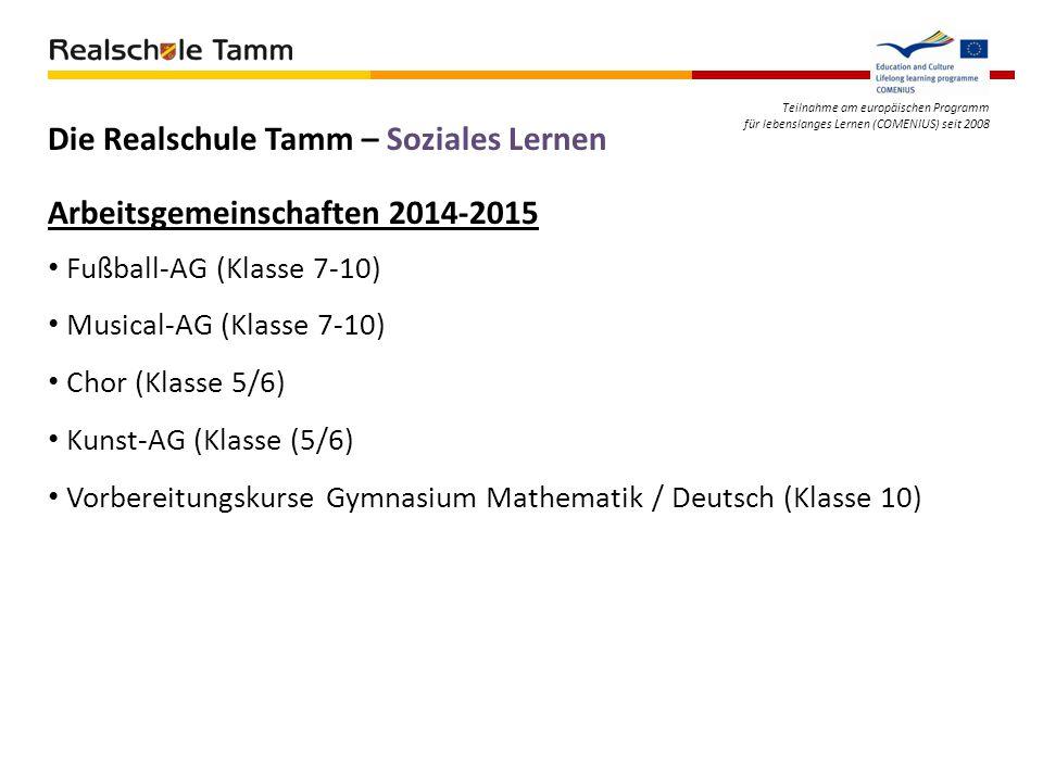 Teilnahme am europäischen Programm für lebenslanges Lernen (COMENIUS) seit 2008 Die Realschule Tamm – Soziales Lernen Fußball-AG (Klasse 7-10) Musical