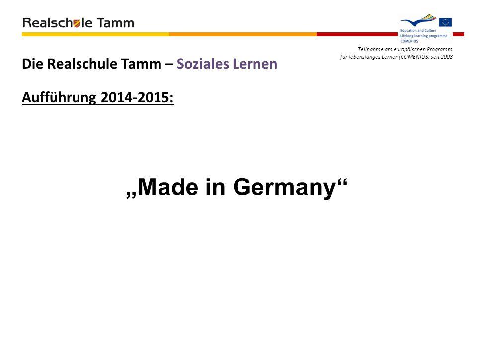 """Teilnahme am europäischen Programm für lebenslanges Lernen (COMENIUS) seit 2008 Aufführung 2014-2015: Die Realschule Tamm – Soziales Lernen """"Made in G"""