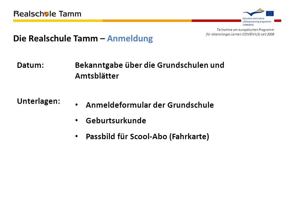 Teilnahme am europäischen Programm für lebenslanges Lernen (COMENIUS) seit 2008 Die Realschule Tamm – Anmeldung Datum:Bekanntgabe über die Grundschule