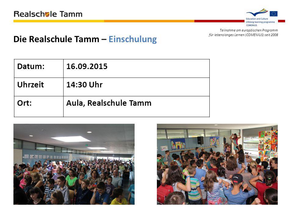 Teilnahme am europäischen Programm für lebenslanges Lernen (COMENIUS) seit 2008 Die Realschule Tamm – Einschulung Datum:16.09.2015 Uhrzeit14:30 Uhr Or