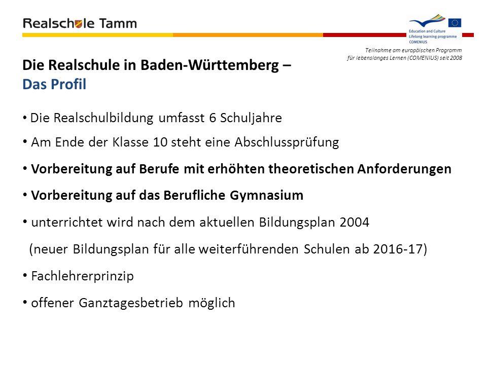 Teilnahme am europäischen Programm für lebenslanges Lernen (COMENIUS) seit 2008 Die Realschule in Baden-Württemberg – Das Profil Die Realschulbildung