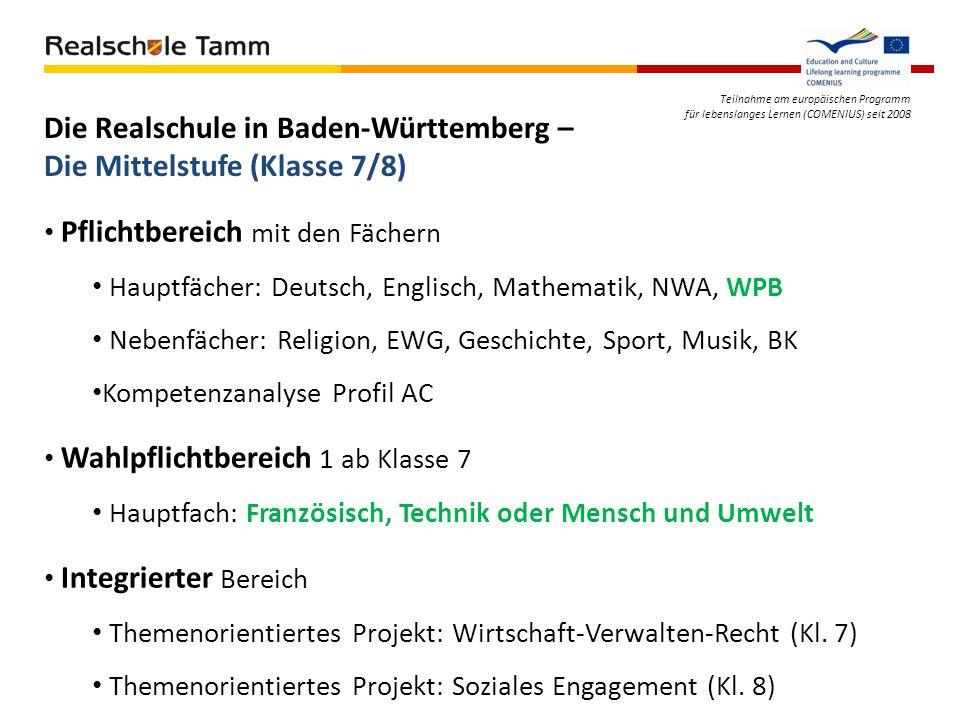 Teilnahme am europäischen Programm für lebenslanges Lernen (COMENIUS) seit 2008 Die Realschule in Baden-Württemberg – Die Mittelstufe (Klasse 7/8) Pfl