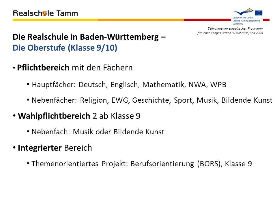Teilnahme am europäischen Programm für lebenslanges Lernen (COMENIUS) seit 2008 Die Realschule in Baden-Württemberg – Die Oberstufe (Klasse 9/10) Pfli
