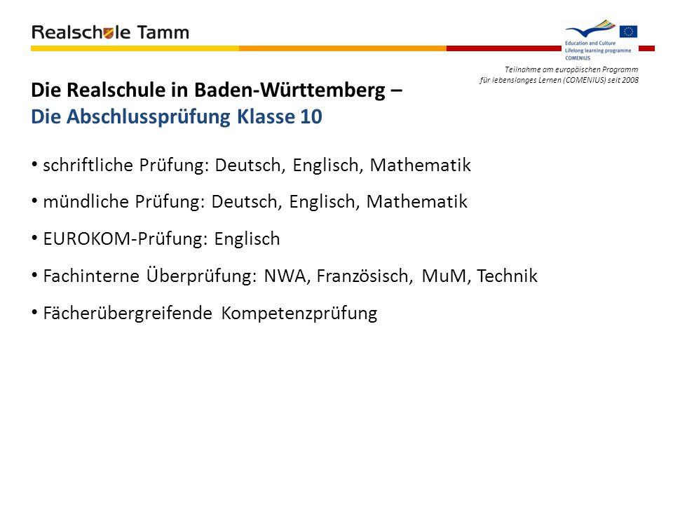 Teilnahme am europäischen Programm für lebenslanges Lernen (COMENIUS) seit 2008 Die Realschule in Baden-Württemberg – Die Abschlussprüfung Klasse 10 s